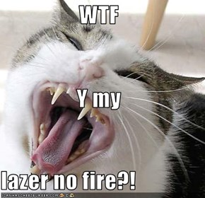 WTF Y my  lazer no fire?!
