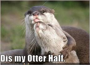 Dis my Otter Half.