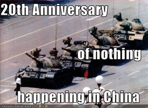 20th Anniversary   of nothing  happening in China