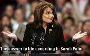 The answer to life according to Sarah Palin
