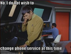 No, I do not wish to  change phone service at this time.