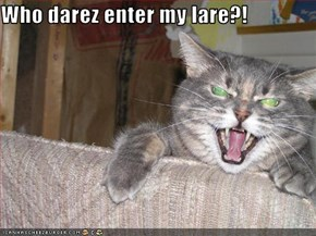 Who darez enter my lare?!
