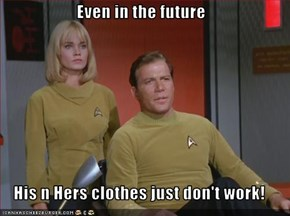 Even in the future  His n Hers clothes just don't work!