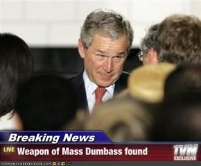 Breaking News - Weapon of Mass Dumbass found