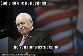 Sadly no one noticed that                the senator was sleeping