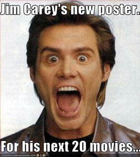 Jim Carey's new poster...  For his next 20 movies...