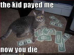 the kid payed me  now you die