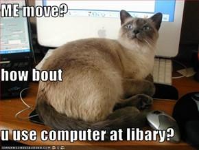 ME move? how bout u use computer at libary?