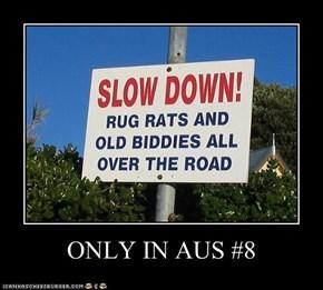 ONLY IN AUS #8