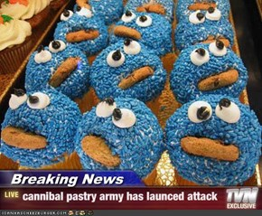 Breaking News - cannibal pastry army has launced attack
