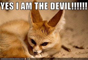 YES I AM THE DEVIL!!!!!!