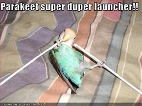 Parakeet super duper launcher!!
