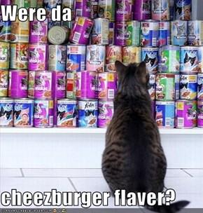 Were da  cheezburger flaver?