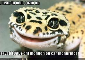 I lisin to mah cuzin an  saved LOADZ ohf monneh on car inchurince!