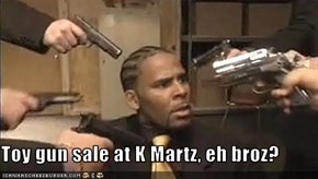Toy gun sale at K Martz, eh broz?
