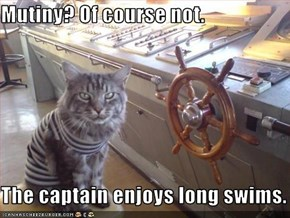 Mutiny? Of course not.  The captain enjoys long swims.