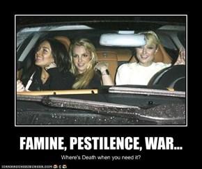 FAMINE, PESTILENCE, WAR...