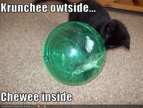 Krunchee owtside...  Chewee inside