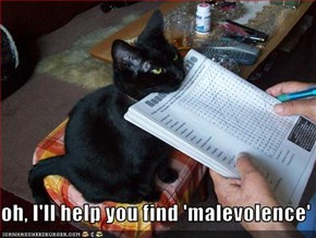 oh, I'll help you find 'malevolence'