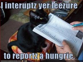I interuptz yer leezure  to reportz a hungrie.