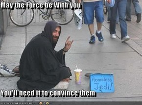 May the Force be With you  You'll need it to convince them
