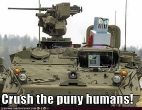 Crush the puny humans!