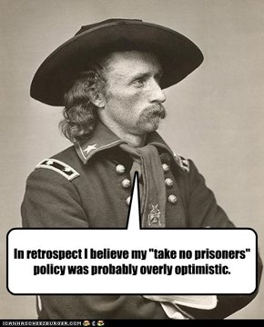 """In retrospect I believe my """"take no prisoners"""" policy was probably overly optimistic."""