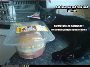 bah, hoomon and their food barrior.