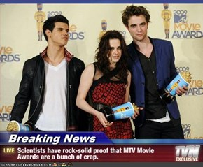 Breaking News - Scientists have rock-solid proof that MTV Movie Awards are a bunch of crap.