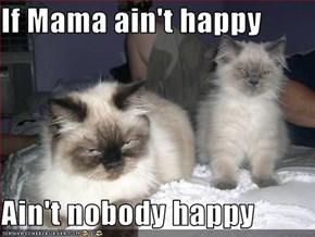 If Mama ain't happy  Ain't nobody happy
