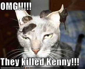 OMG!!!!!  They killed Kenny!!!