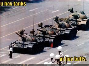 u hav tanks  ai hav balls.
