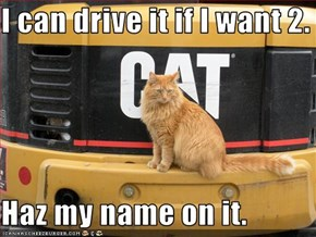 I can drive it if I want 2.  Haz my name on it.