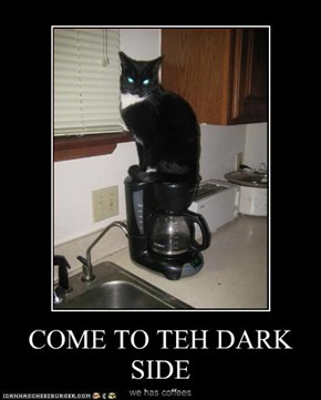 COME TO TEH DARK SIDE