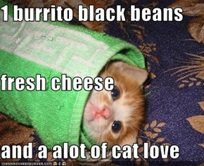 1 burrito black beans  fresh cheese and a alot of cat love