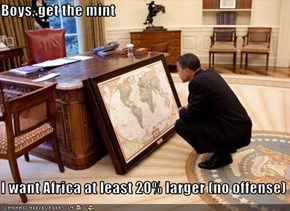 Boys, get the mint  I want Africa at least 20% larger (no offense)