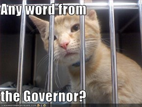 Any word from   the Governor?