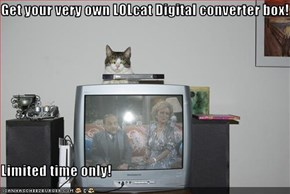 Get your very own LOLcat Digital converter box!  Limited time only!