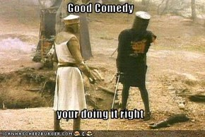 Good Comedy  your doing it right