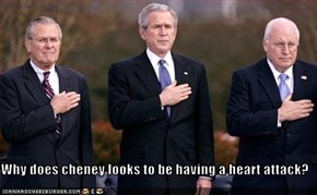 Why does cheney looks to be having a heart attack?