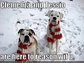 Clemenza and Tessio  are here to reason wif u.