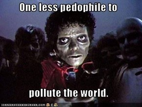 One less pedophile to  pollute the world.