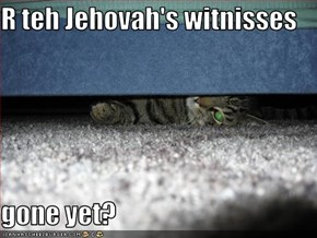 R teh Jehovah's witnisses  gone yet?