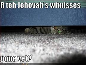 R teh Jehovah's witnisses  gone yet?