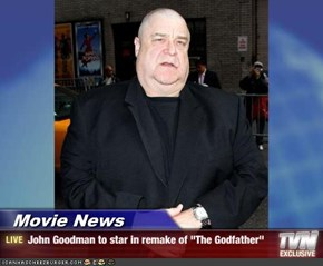 "Movie News - John Goodman to star in remake of ""The Godfather"""
