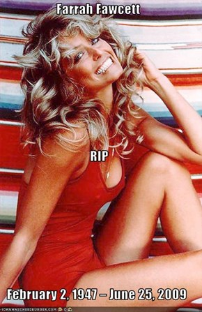 Farrah Fawcett RIP February 2, 1947 – June 25, 2009