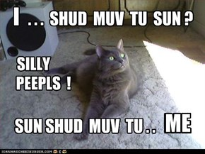 . . .  SHUD  MUV  TU  SUN ?