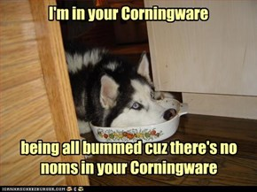 I'm in your Corningware