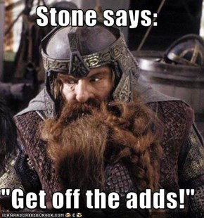 "Stone says:  ""Get off the adds!"""