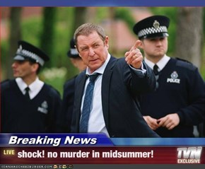 Breaking News - shock! no murder in midsummer!